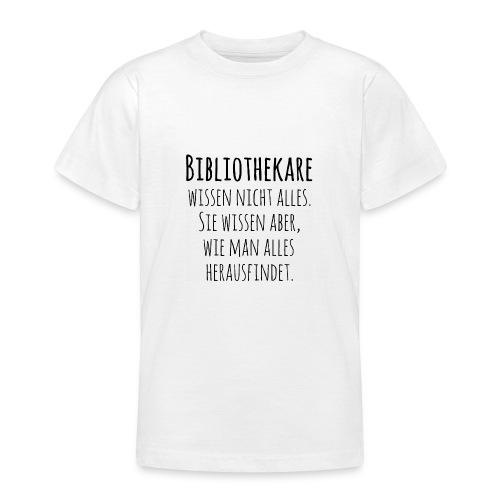 Bibliothekare wissen nicht alles - Schrift schwarz - Teenager T-Shirt