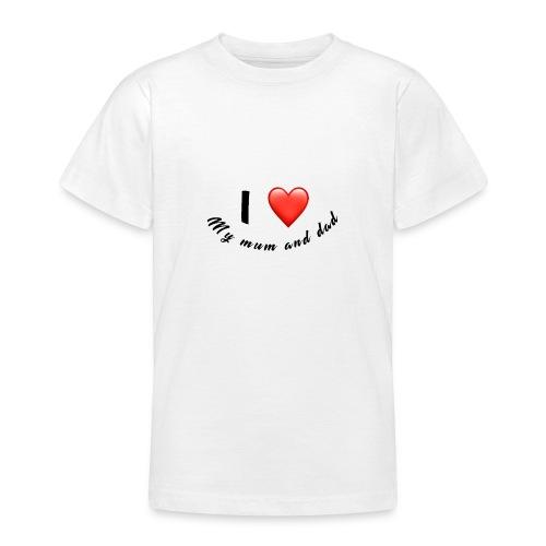 I love my mum and dad T-shirt - Teenage T-Shirt