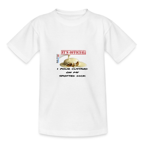 ITS OFFICIAL: I pour custard on my spotted dick - Teenage T-Shirt