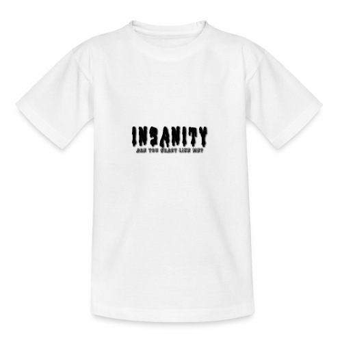 Insanity, Are you as crazy as me? - Teenage T-Shirt