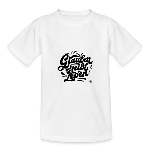 Glauben heißt Leben - Teenager T-Shirt