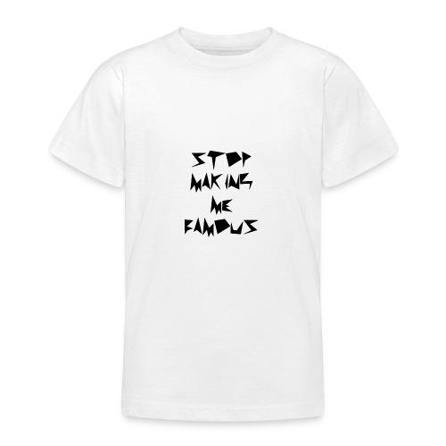 Stop making me famous - Teenage T-Shirt