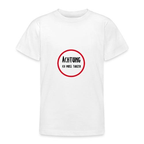 ACHTUNG ICH MUSS TANZEN - Teenager T-Shirt