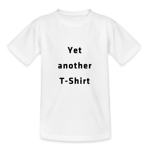 Yet another T-Shirt - Teenager T-Shirt