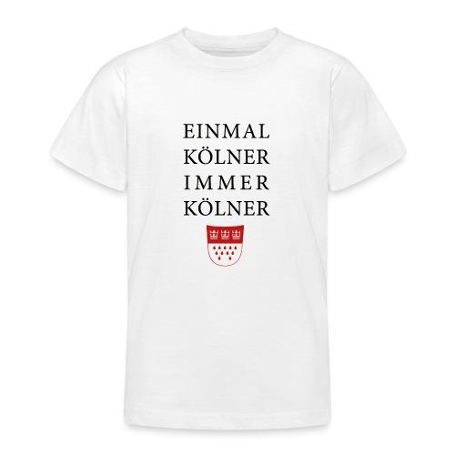 Einmal Kölner, immer Kölner - Teenager T-Shirt
