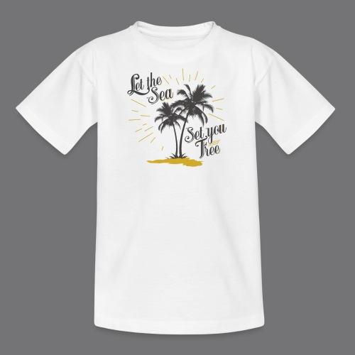 LET THE SEA SET YOU FREE Tee Shirts - Teenage T-Shirt