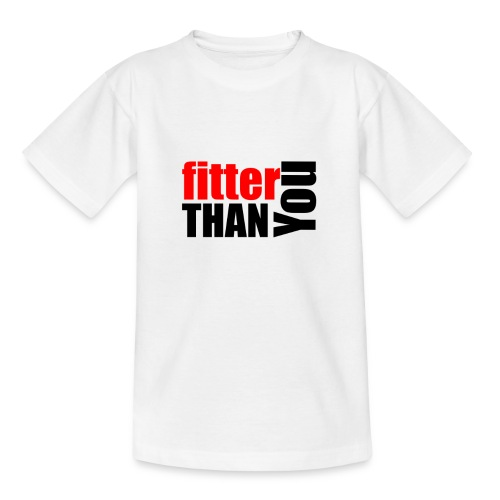 Fitter than you - Teenager T-Shirt