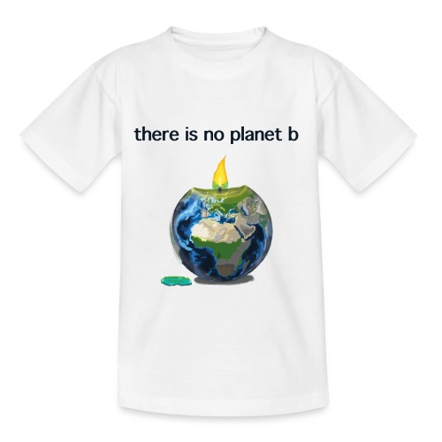 There Is No Planet B - Teenager T-Shirt