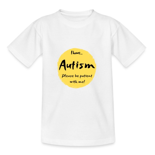I have autism, please be patient with me! - Teenage T-Shirt