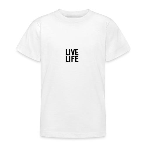 LIVE LIFE - Teenage T-Shirt