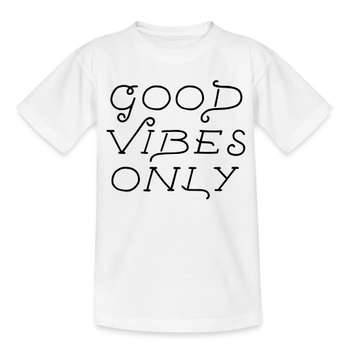 good vibes only - Teenager T-Shirt
