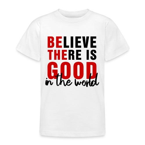 Believe there is good N - Maglietta per ragazzi