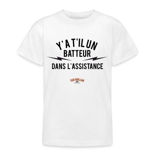 Y'a t'il un batteur dans l'assistance - T-shirt Ado