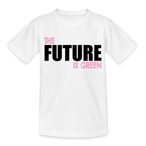 The FUTURE is GREEN! - Teenager T-Shirt