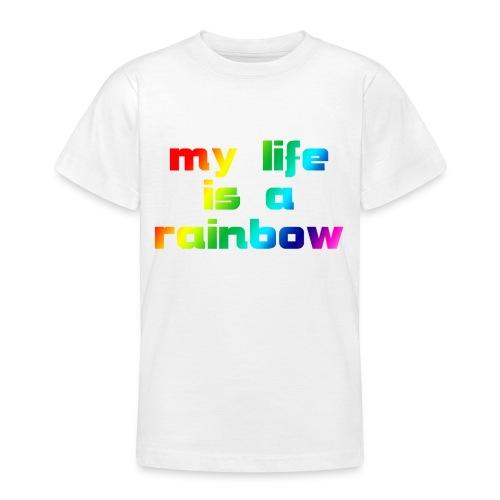 my life is a rainbow - Teenager T-Shirt