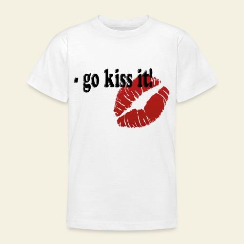 go kiss it - Teenager-T-shirt