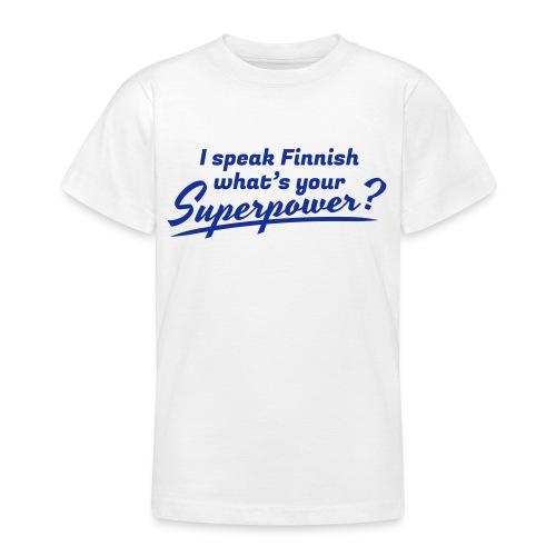 I speak Finnish what's your Superpower? - Nuorten t-paita