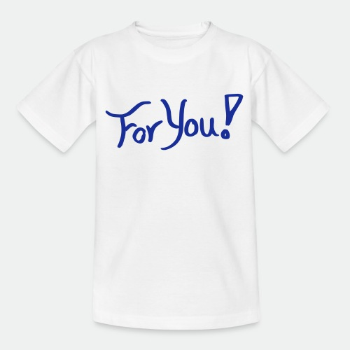 for you! - Teenage T-Shirt