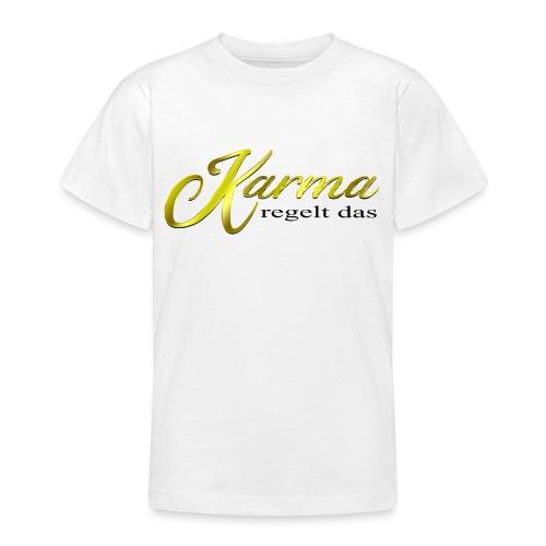 Karma regelt das Gold - Teenager T-Shirt