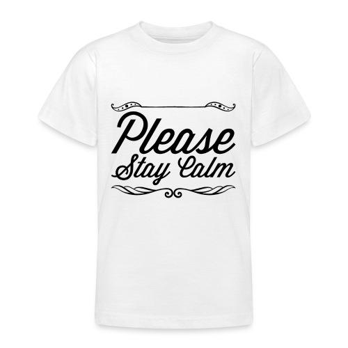Please Stay Calm - Teenage T-Shirt