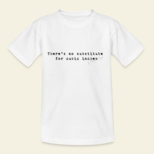 thers no substitute for cubic inches - Teenager-T-shirt