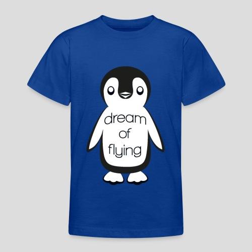 Dream of Flying Pinguin - Teenage T-Shirt