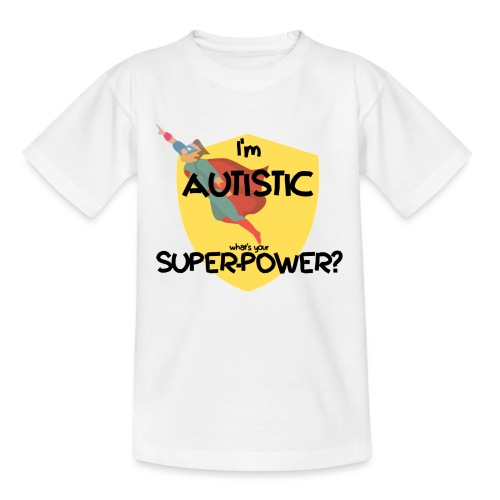 I'm AUTISTIC, what's your SUPERPOWER? - Teenage T-Shirt