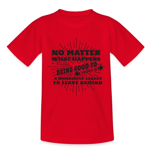 Egal was passiert, Sei gut zu anderen Leuten - Teenager T-Shirt