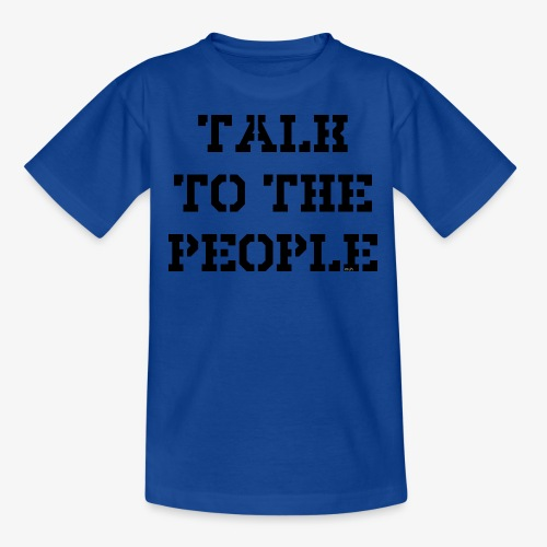 Talk to the people - schwarz - Teenager T-Shirt