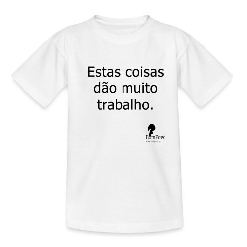 estascoisasdaomuitotrabalho - Teenage T-Shirt