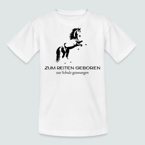 ZUM REITEN GEBOREN ZUR SCHULE gezwungen - Teenager T-Shirt
