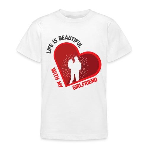 Das Leben mit meiner Freundin ist schön - Teenager T-Shirt