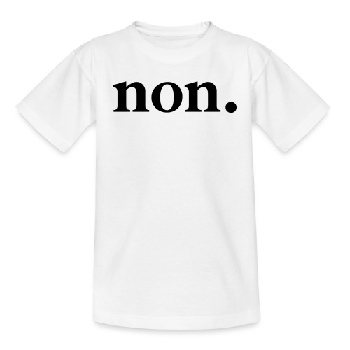 non. - Teenager T-Shirt