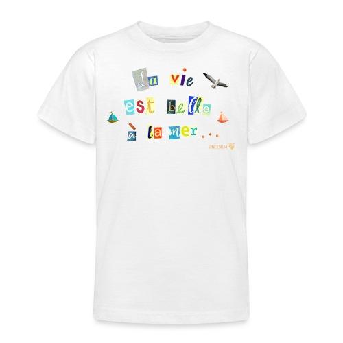 La vie est belle à la mer... - Teenager T-Shirt