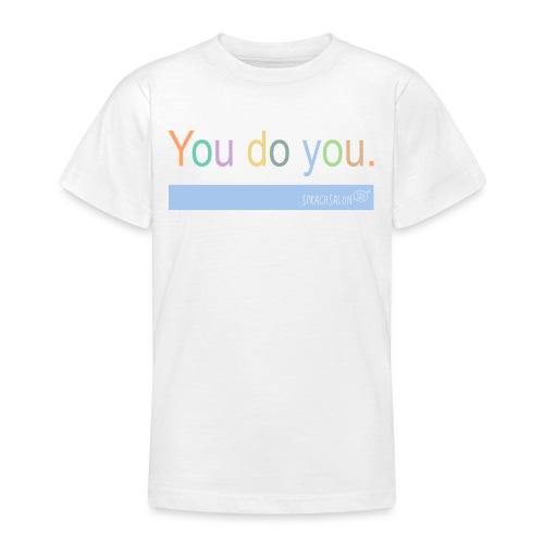 You do you. - Teenager T-Shirt