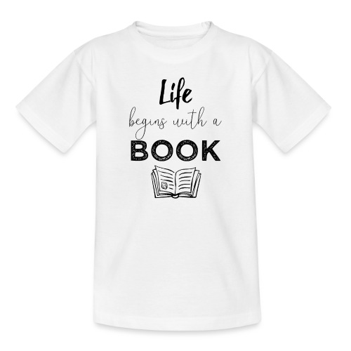 0019 life begins with a book bookworm - Teenage T-Shirt