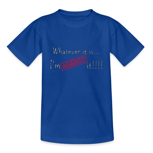 Against it - Teenage T-Shirt