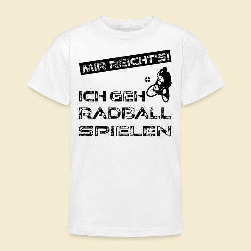 Radball | Mir reicht's! - Teenager T-Shirt