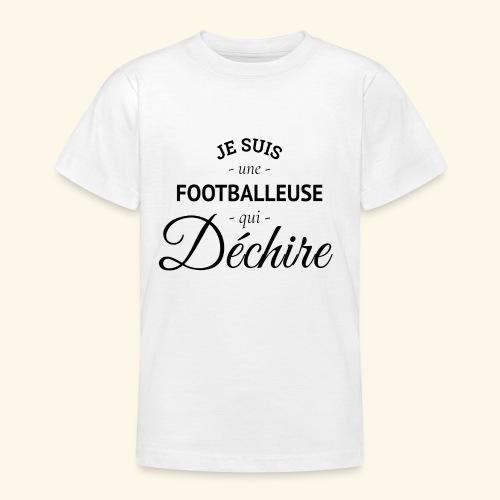 Footballeuse Je suis une footballeuse qui déchire - T-shirt Ado