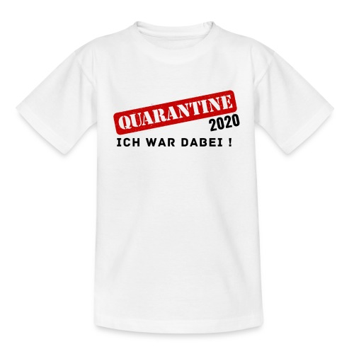 Quarantine 2020 - Ich war dabei! - Teenager T-Shirt