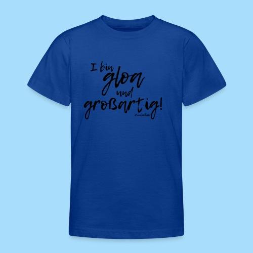 Gloa und großartig - Teenager T-Shirt