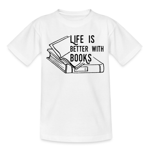 0224 Life is better with books   reader - Teenage T-Shirt