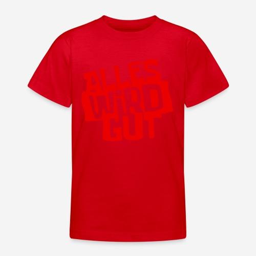 ALLES WIRD GUT - Teenager T-Shirt