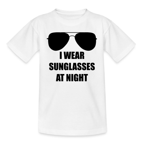 I Wear Sunglasses At Night - Teenager T-Shirt