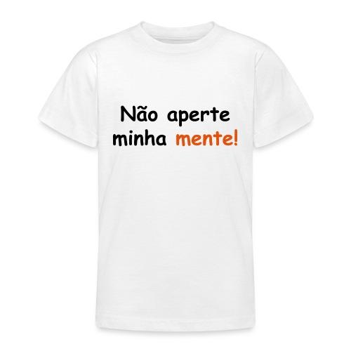 Nao aperte minha mente - Teenager T-Shirt