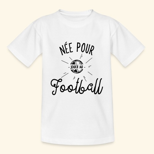 Footballeuse - Née pour jouer au Football - T-shirt Ado