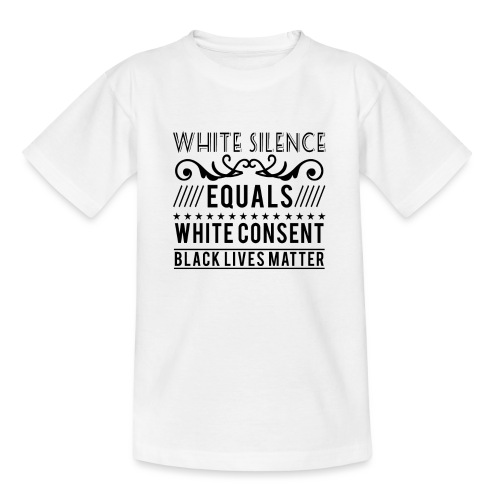 White silence equals white consent black lives - Teenager T-Shirt