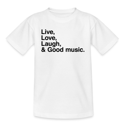 Live Love Laugh and good music - Camiseta adolescente