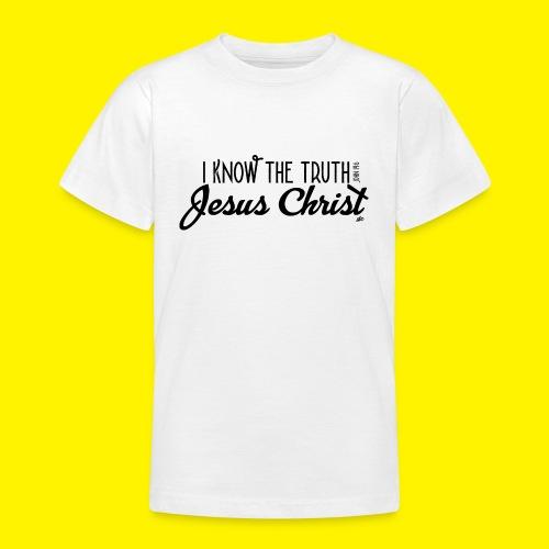 I know the truth - Jesus Christ // John 14: 6 - Teenage T-Shirt