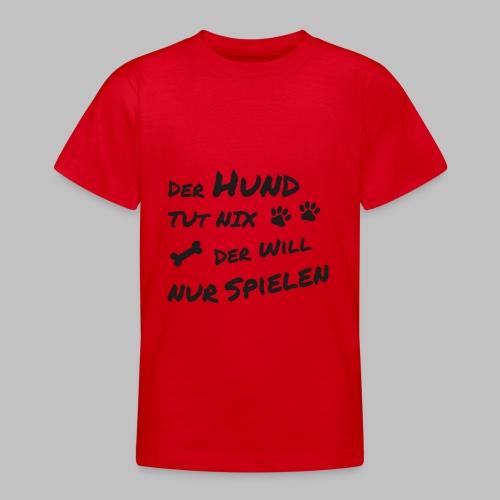 Der Hund Tut Nix Der Will Nur Spielen - Teenager T-Shirt